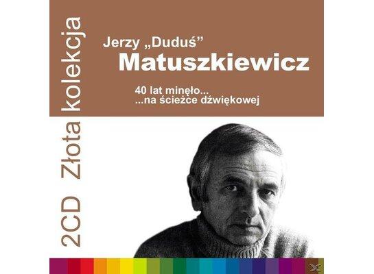 40 lat minęło....na sciezce dzwiekowej - Złota Kolekcja - Jerzy 'Duduś' Matuszkiewicz