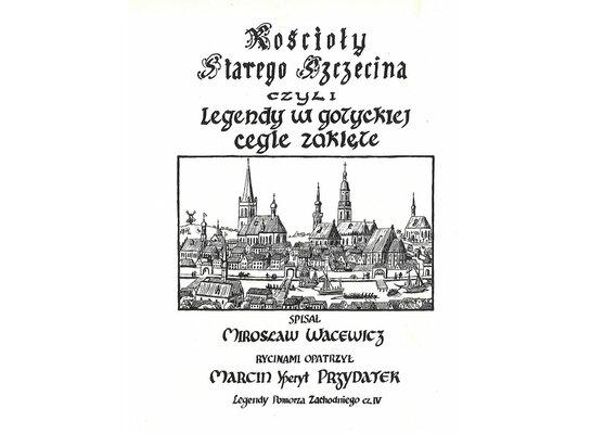 Kościoły starego Szczecina, czyli legendy w gotyckiej cegle zaklęte